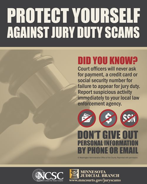 Jury poster: DID YOU KNOW? Court officers will never ask for payment, a credit card or social security number for failure to appear for jury duty. Report suspicious activity to your local law enforcement agency.